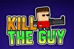 Kill the Guy